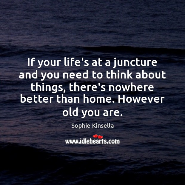 If your life's at a juncture and you need to think about Sophie Kinsella Picture Quote