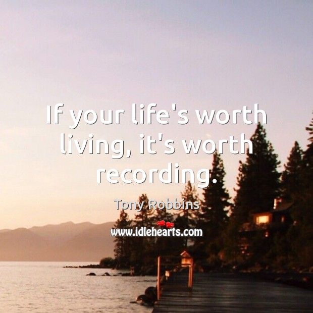 Image, If your life's worth living, it's worth recording.