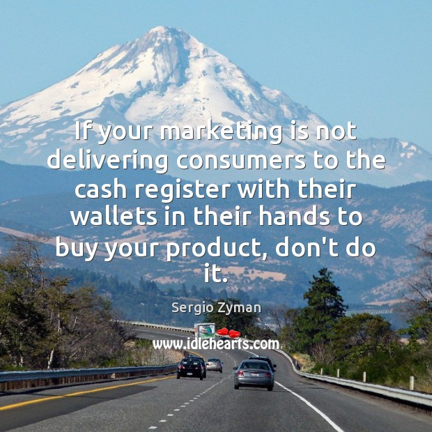 If your marketing is not delivering consumers to the cash register with Marketing Quotes Image