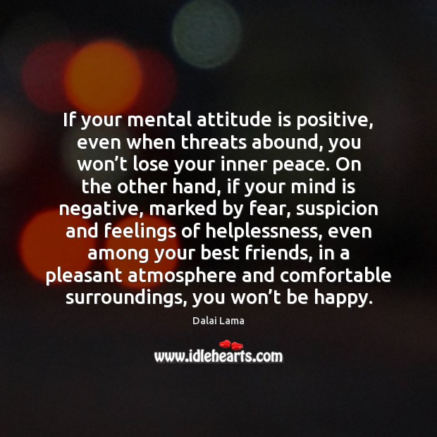 Image, If your mental attitude is positive, even when threats abound, you won'