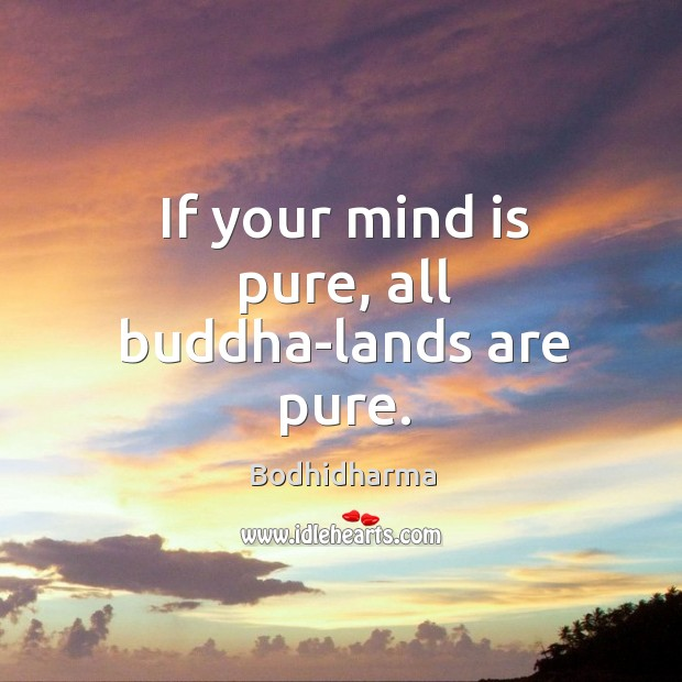 If your mind is pure, all buddha-lands are pure. Image