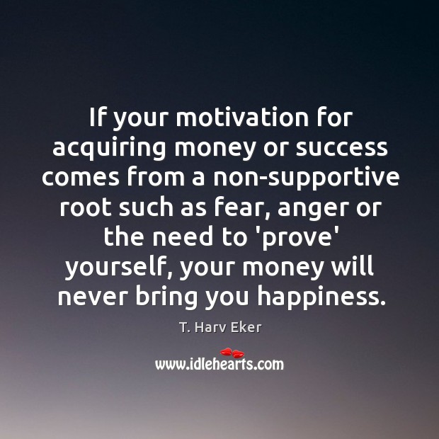 If your motivation for acquiring money or success comes from a non-supportive Image