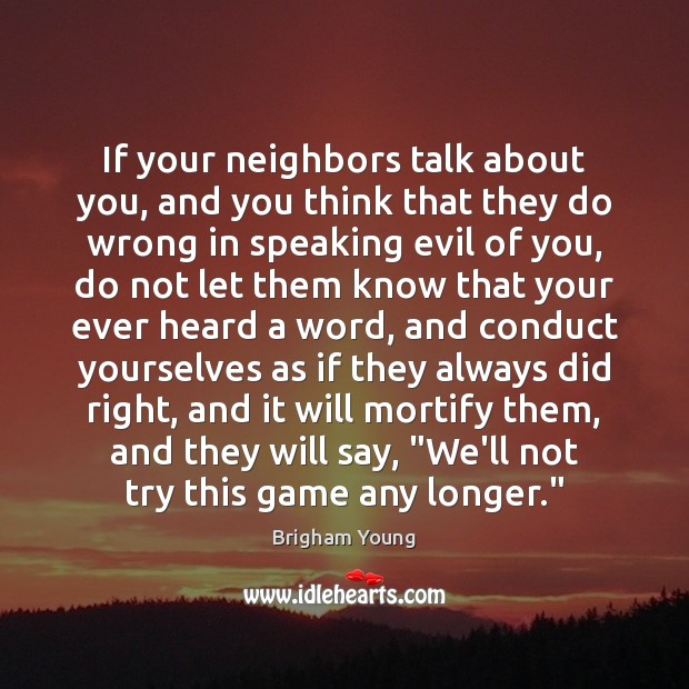 If your neighbors talk about you, and you think that they do Image