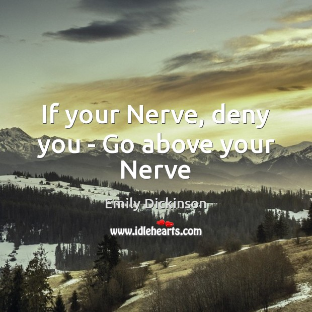 Image, If your Nerve, deny you – Go above your Nerve