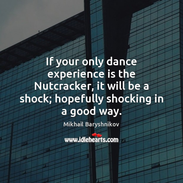 If your only dance experience is the Nutcracker, it will be a Experience Quotes Image