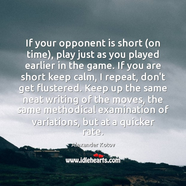 Image, If your opponent is short (on time), play just as you played