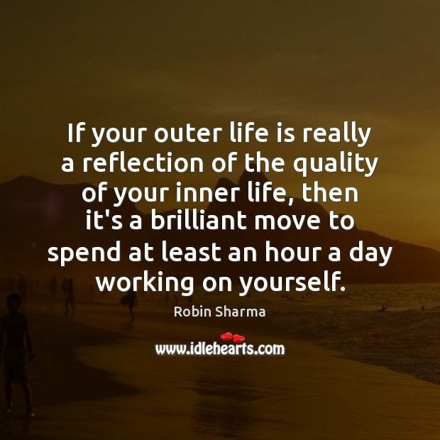 Image, If your outer life is really a reflection of the quality of