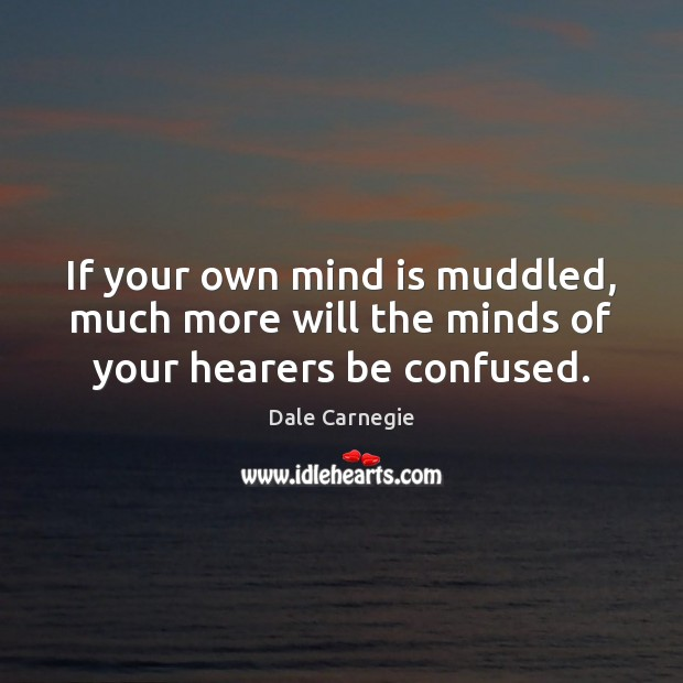 Image, If your own mind is muddled, much more will the minds of your hearers be confused.