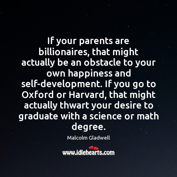 If your parents are billionaires, that might actually be an obstacle to Malcolm Gladwell Picture Quote