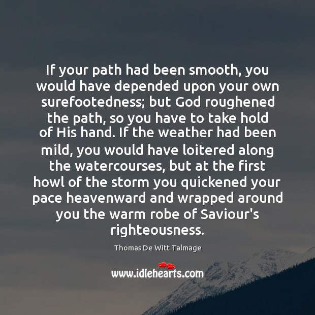 If your path had been smooth, you would have depended upon your Thomas De Witt Talmage Picture Quote