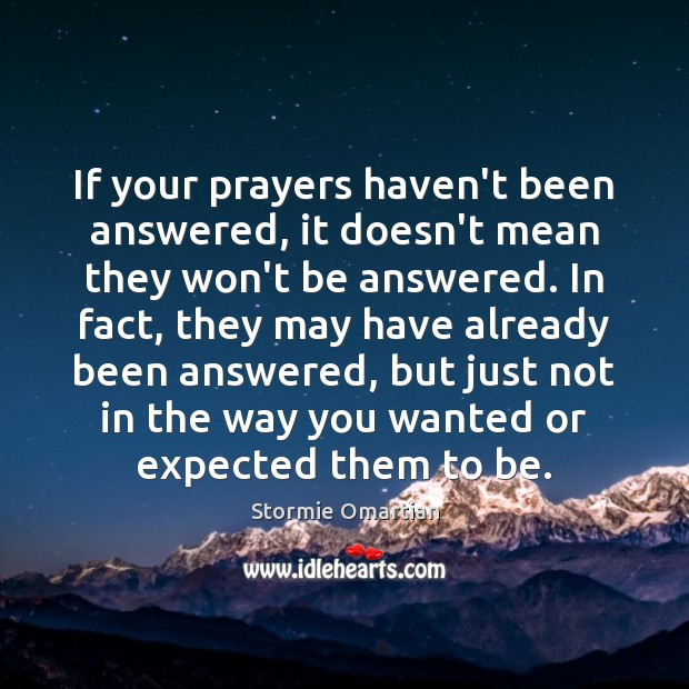 If your prayers haven't been answered, it doesn't mean they won't be Stormie Omartian Picture Quote