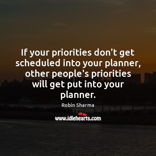 Image, If your priorities don't get scheduled into your planner, other people's priorities