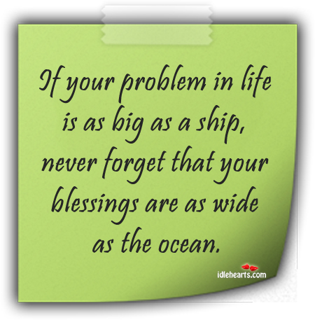 If Your Problem In Life Is As Big As A Ship…