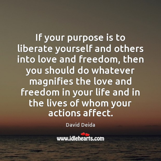 Image, If your purpose is to liberate yourself and others into love and