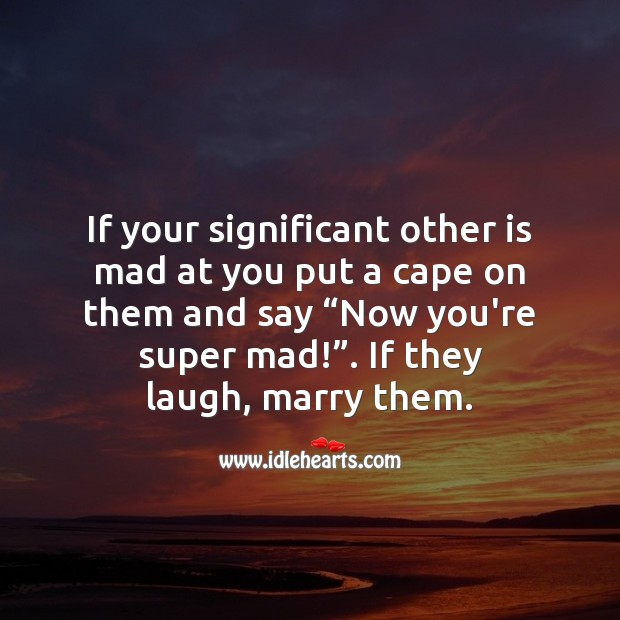 """If your significant other is mad at you put a cape on them and say """"Now you're super mad!"""". Funny Quotes Image"""