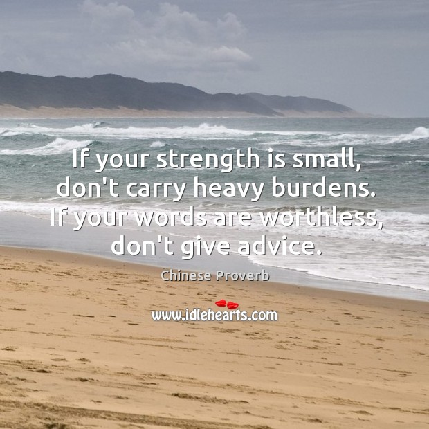 Image, If your strength is small, don't carry heavy burdens.