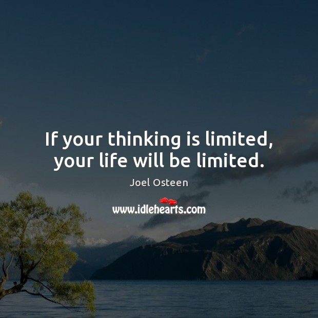 Image, If your thinking is limited, your life will be limited.
