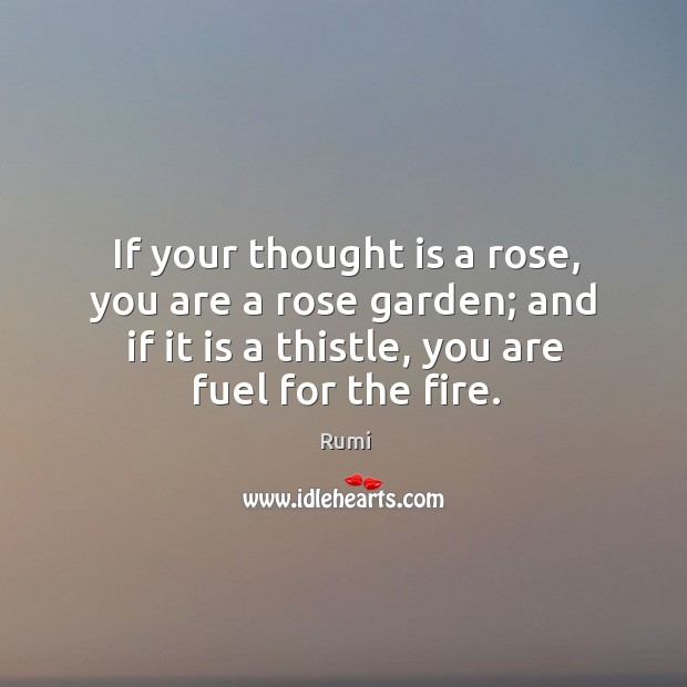 Image, If your thought is a rose, you are a rose garden; and