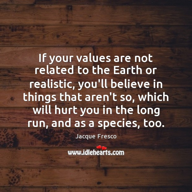 If your values are not related to the Earth or realistic, you'll Image