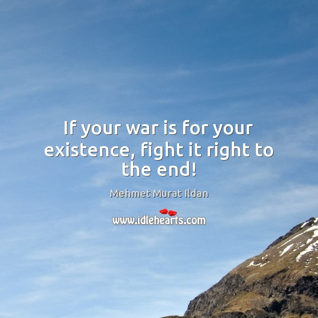 Image, If your war is for your existence, fight it right to the end!