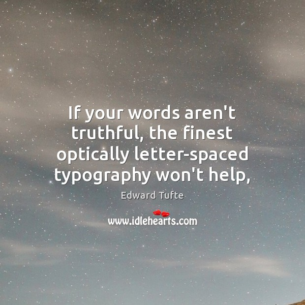 If your words aren't truthful, the finest optically letter-spaced typography won't help, Image