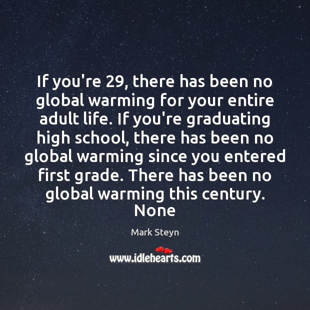 If you're 29, there has been no global warming for your entire adult Mark Steyn Picture Quote
