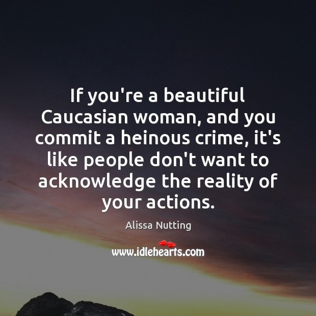 If you're a beautiful Caucasian woman, and you commit a heinous crime, Image