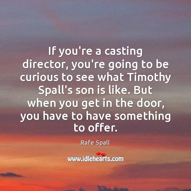 If you're a casting director, you're going to be curious to see Rafe Spall Picture Quote
