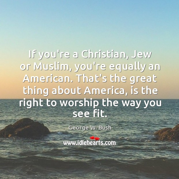 Image, If you're a Christian, Jew or Muslim, you're equally an American. That's