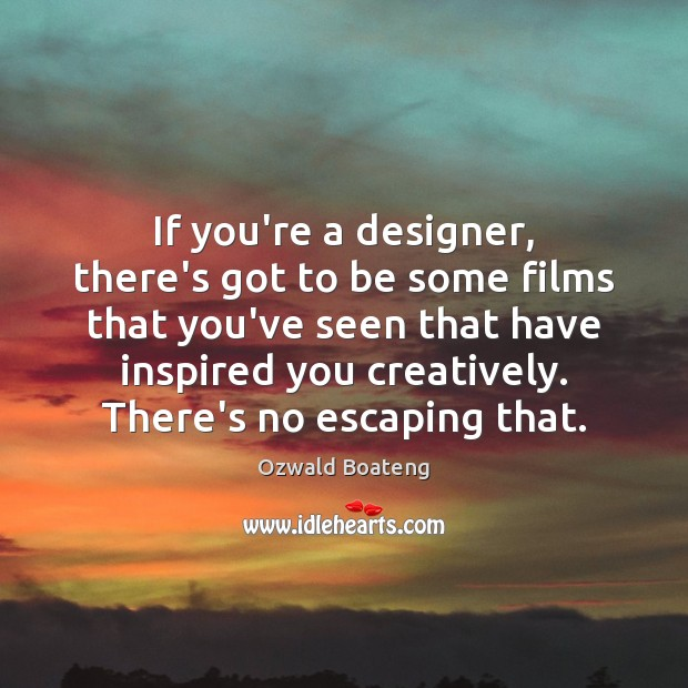 If you're a designer, there's got to be some films that you've Image