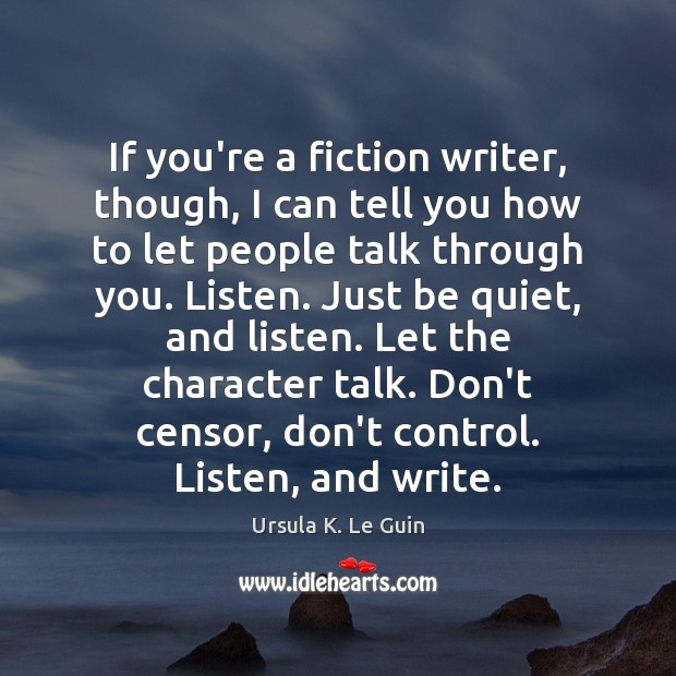 If you're a fiction writer, though, I can tell you how to Ursula K. Le Guin Picture Quote