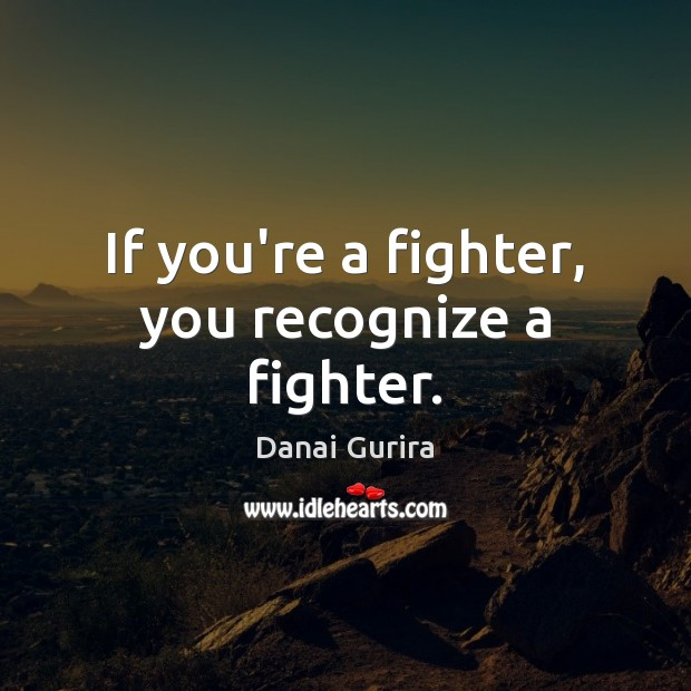 If you're a fighter, you recognize a fighter. Image