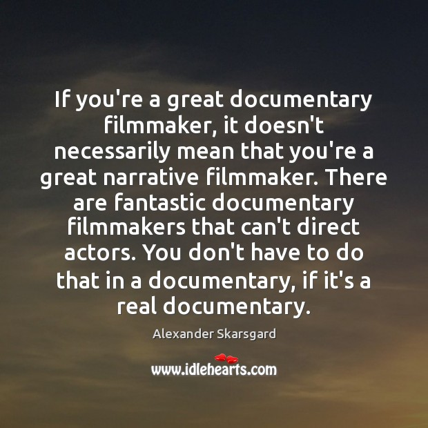 Image, If you're a great documentary filmmaker, it doesn't necessarily mean that you're