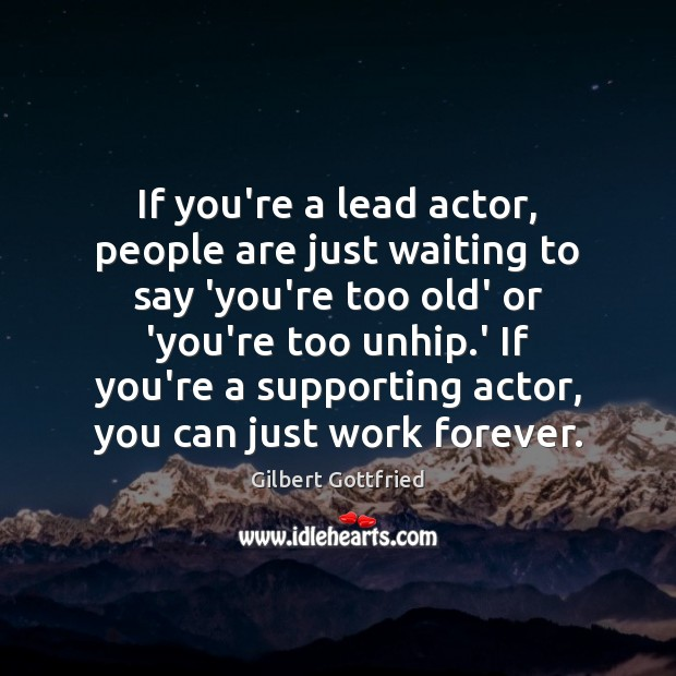 If you're a lead actor, people are just waiting to say 'you're Image