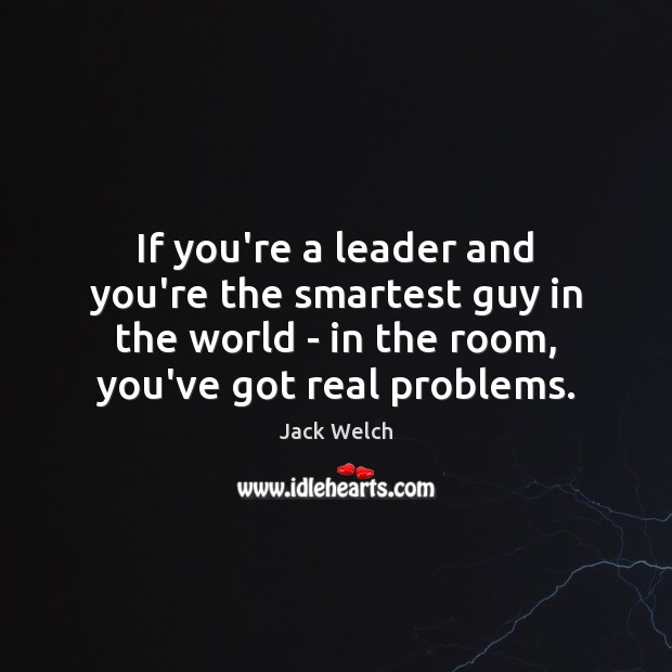If you're a leader and you're the smartest guy in the world Image