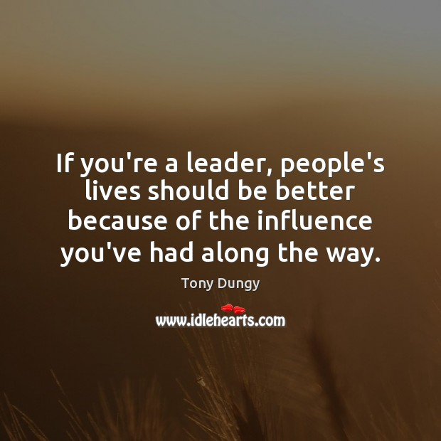 If you're a leader, people's lives should be better because of the Tony Dungy Picture Quote
