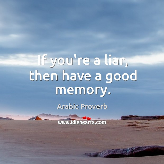 Image, If you're a liar, then have a good memory.
