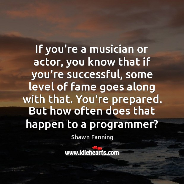 If you're a musician or actor, you know that if you're successful, Image