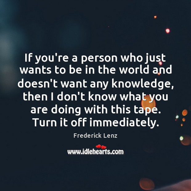 If you're a person who just wants to be in the world Image