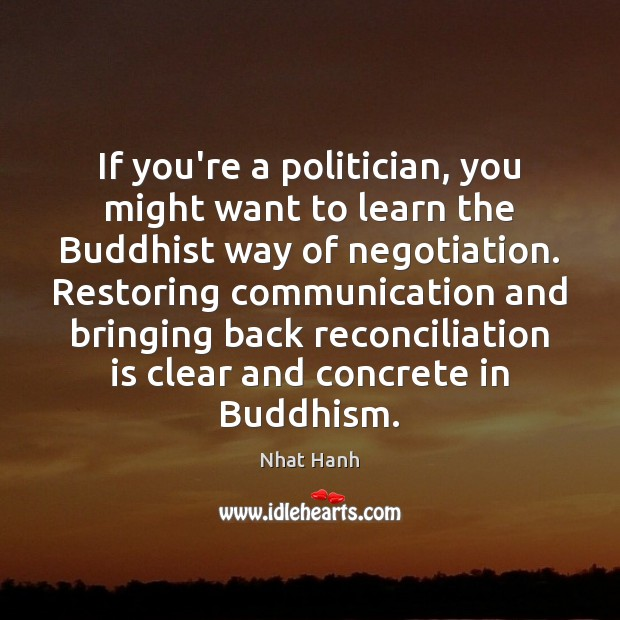 If you're a politician, you might want to learn the Buddhist way Nhat Hanh Picture Quote