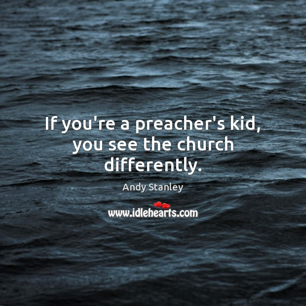 If you're a preacher's kid, you see the church differently. Image