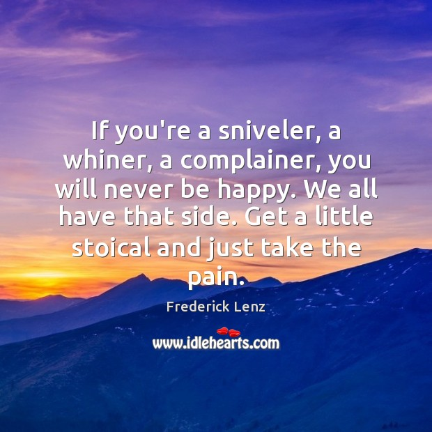 If you're a sniveler, a whiner, a complainer, you will never be Image