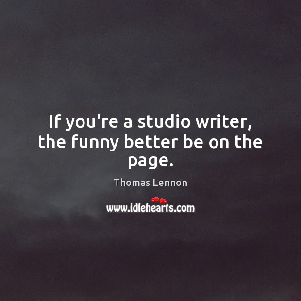 If you're a studio writer, the funny better be on the page. Image