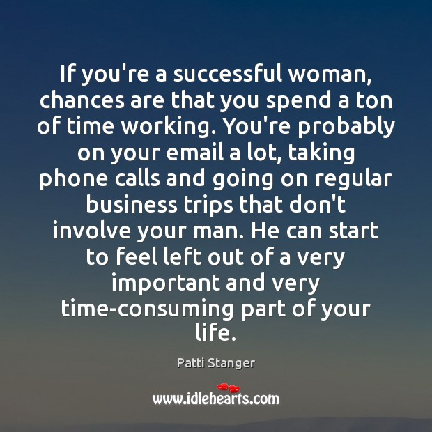 If you're a successful woman, chances are that you spend a ton Women Quotes Image