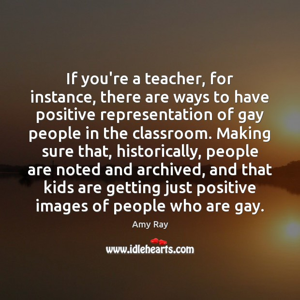 If you're a teacher, for instance, there are ways to have positive Image