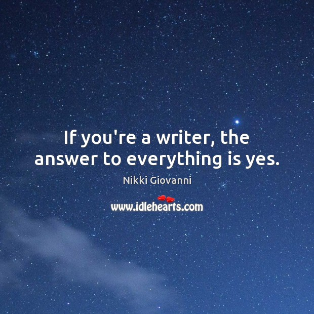 Image, If you're a writer, the answer to everything is yes.