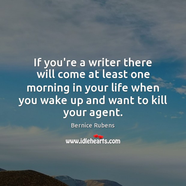 Image, If you're a writer there will come at least one morning in