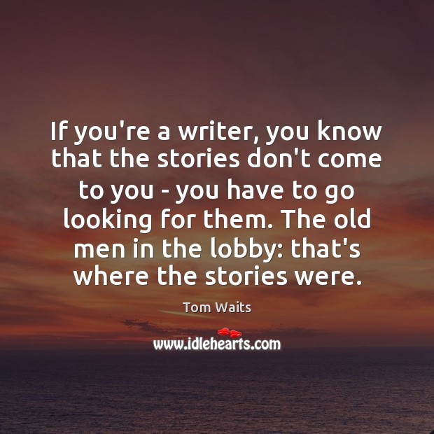 If you're a writer, you know that the stories don't come to Image