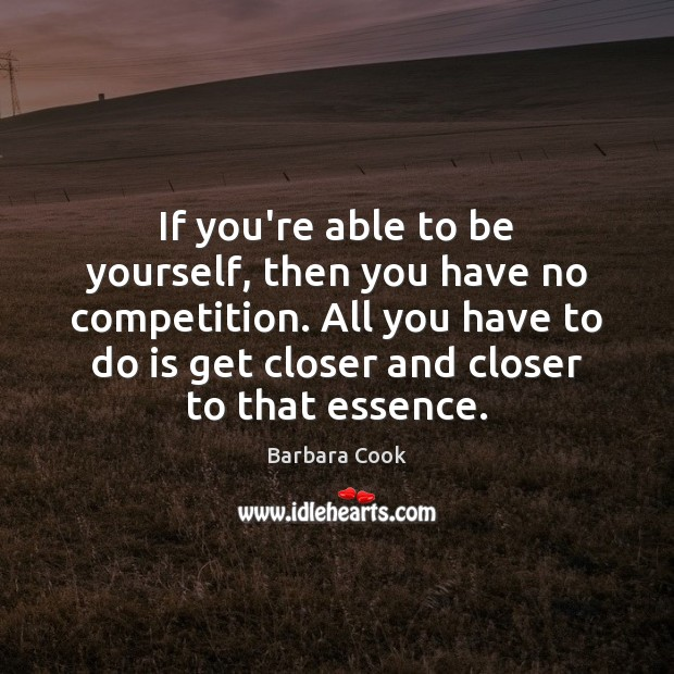 Image, If you're able to be yourself, then you have no competition. All