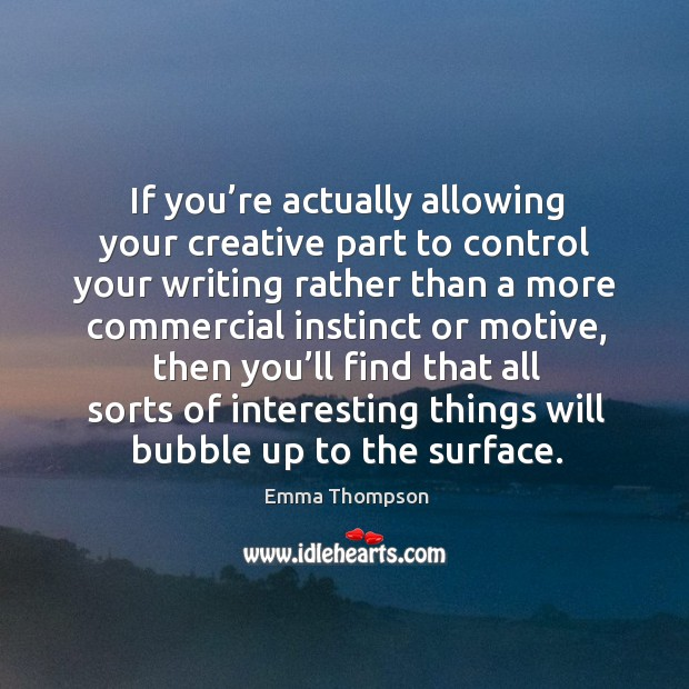 Image, If you're actually allowing your creative part to control your writing rather than a more